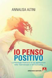 io penso positivo: La psicologia Positiva e la sua applicazione nella Teatroterapia e nel Counseling