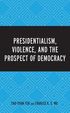 Presidentialism  Violence  and the Prospect of Democracy PDF