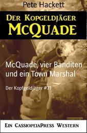 McQuade, vier Banditen und ein Town Marshal: Der Kopfgeldjäger #71