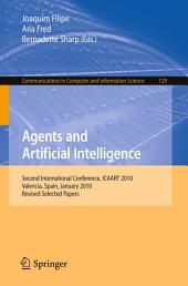 Agents and Artificial Intelligence: Second International Conference, ICAART 2010, Valencia, Spain, January 22-24, 2010. Revised Selected Papers