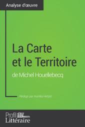La Carte et le Territoire de Michel Houellebecq (Analyse approfondie):Approfondissez votre lecture des romans classiques et modernes avec Profil-Litteraire.fr