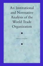 An Institutional And Normative Analysis of the World Trade Organization PDF