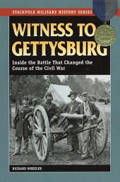 Witness to Gettysburg: Inside the Battle That Changed the Course of the Civil War