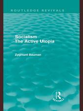 Socialism the Active Utopia (Routledge Revivals)