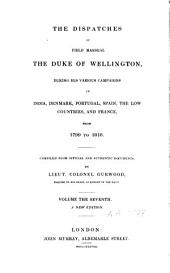 The Dispatches of Field Marshal the Duke of Wellington During His Various Campaigns in India, Denmark, Portugal, Spain, the Low Countries, and France: Volume 7