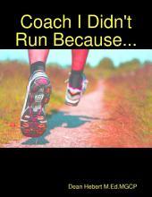 Coach I Didn't Run Because...
