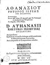 D. Athanasii presbyteri Byzantini antipatellarus ; epistolae de unione ecclesiarum ad Alexinum et Hierosoymirum patriarchas