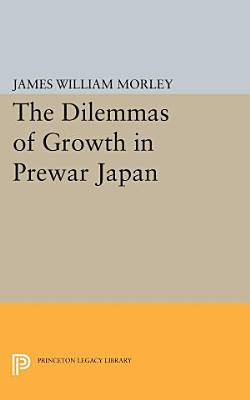 The Dilemmas of Growth in Prewar Japan PDF