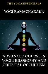 Advanced Course in Yogi Philosophy and Oriental Occultism
