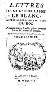 Lettres de Monsieur l'Abbé Le Blanc, historiographe des bastimens du roi: Volume1
