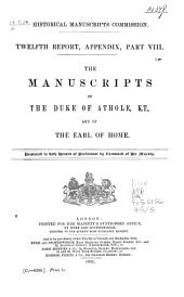 The Manuscripts of the Duke of Athole, K. T., and of the Earl of Home: Volume 12, Part 8