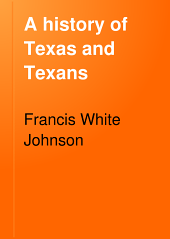 A History of Texas and Texans: Volume 1