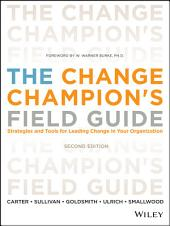 The Change Champion's Field Guide: Strategies and Tools for Leading Change in Your Organization, Edition 2