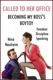 Called to Her Office: Becoming My Boss's Boytoy (Femdom, Discipline, Spanking)