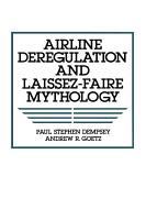 Airline Deregulation and Laissez Faire Mythology PDF