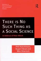 There is No Such Thing as a Social Science: In Defence of Peter Winch