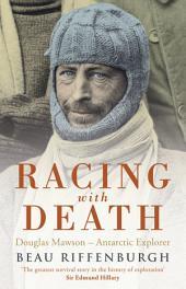 Racing With Death: Douglas Mawson - Antarctic Explorer