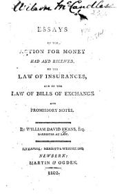 Essays on the Action for Money Had and Received: On the Law of Insurances, and on the Law of Bills of Exchange and Promissory Notes