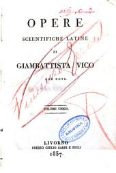 Opere scientifiche latine di Giambattista Vico con note: volume unico