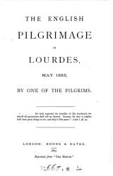 The English pilgrimage to Lourdes  May 1883  by one of the pilgrims PDF
