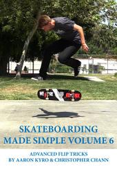 Skateboarding Made Simple Vol 6: Advanced Flip Tricks