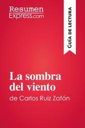 La sombra del viento de Carlos Ruiz Zafón (Guía de lectura): Resumen y análisis completo