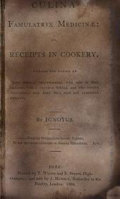 Culina Famulatrix Medicinae:: Or, Receipts in Cookery, Worthy the Notice of Those Medical Practitioners, who Ride in Their Chariots with a Footman Behind and who Receive Two-guinea Fees from Their Rich and Luxurious Patients