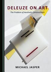 Deleuze on Art: The Problem of Aesthetic Constructions
