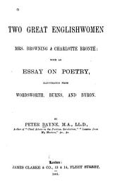 Two Great Englishwomen, Mrs. Browning & Charlott Brontë: With an Essay on Poetry, Illustrated from Wordsworth, Burns, and Byron