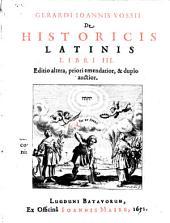 Gerardi Joannis Vossi De historicis latinis libri III.