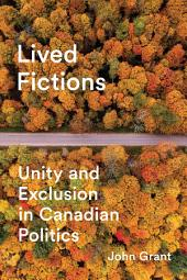 Lived Fictions: Unity and Exclusion in Canadian Politics