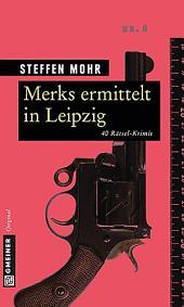 Merks ermittelt in Leipzig: 40 Rätsel-Krimis