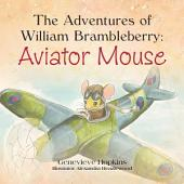 The adventures of William Brambleberry: Aviator Mouse