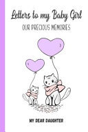Letters to My Baby Girl  Our Precious Memories  My Dear Daughter PDF