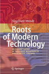 Roots of Modern Technology: An Elegant Survey of the Basic Mathematical and Scientific Concepts