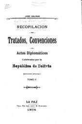 Recopilación de tratados, convenciones y actos diplomáticos celebrados por la Repúblic de Bolivia: Volumen 2