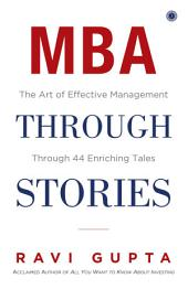 MBA through Stories: The Art of Effective Management Through 44 Enriching Tales
