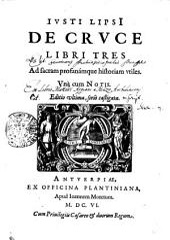 IVSTI LIPSI DE CRVCE LIBRI TRES Ad sacram profanamque historiam vtiles. Vna cum NOTIS
