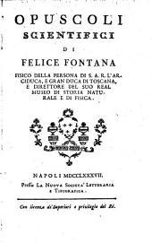 Opuscoli scientifici di Felice Fontana fisico della persona di S.A.R. l'Arciduca, e Gran Duca di Toscana ...