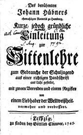 Des berühmten Johann Hübners ... Kurze, jedoch gründliche Einleitung zur Sittenlehre: zum Gebrauche der Schuljugend