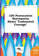 100 Provocative Statements about Undaunted Courage
