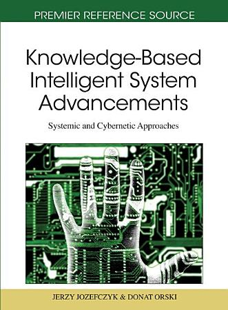 Knowledge Based Intelligent System Advancements  Systemic and Cybernetic Approaches PDF