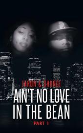 Ain't No Love in the Bean: Part 1