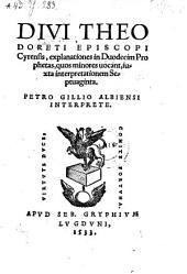 Explanationes in duodecim prophetas, quos minores vocant, juxta interpretationem Septuaginta ; Petro Gillio Albiensi interprete