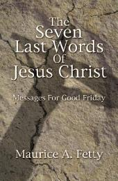 The Seven Last Words of Jesus Christ: Messages for Good Friday