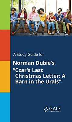 A Study Guide for Norman Dubie s  Czar s Last Christmas Letter  A Barn in the Urals