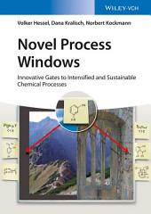 Novel Process Windows: Innovative Gates to Intensified and Sustainable Chemical Processes