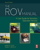 The ROV Manual: A User Guide for Remotely Operated Vehicles, Edition 2