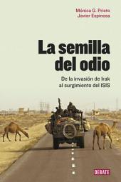 La semilla del odio: De la invasión de Irak al surgimiento del ISIS