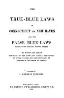 The True blue Laws of Connecticut and New Haven and the False Blue laws Invented by the Rev  Samuel Peters  to which are Added Specimens of the Laws and Judicial Proceedings of Other Colonies and Some Blue laws of England in the Reign of James I  PDF